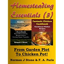 Homesteading Essentials (3): From Garden Plot To Chicken Pot! KISS Homesteaders 3 book Bundle plus Farmhouse Kitchen Recipes Fantastic Chicken Cookbook (English Edition)