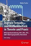 Digitale Fernseh- und Hörfunktechnik in Theorie und Praxis: MPEG-Basisbandcodierung, DVB-, DAB-, ATSC-, ISDB-T-Übertragungstechnik, Messtechnik - Walter Fischer