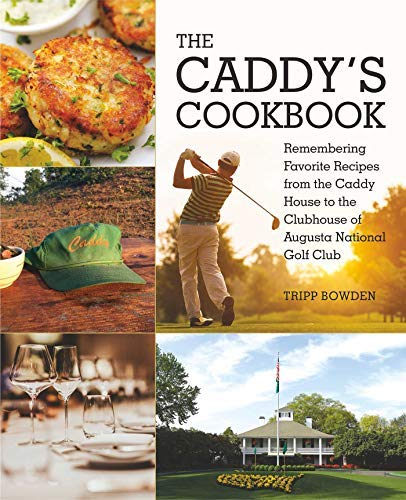 The Caddy's Cookbook: Remembering Favorite Recipes from the Caddy House to the Clubhouse of Augusta National Golf Club (English Edition)