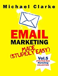 Email Marketing Made (Stupidly) Easy - Vol. 7 of the Punk Rock Marketing Collection (English Edition)