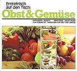 Erntefrisch auf den Tisch: Obst & Gemüse