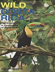 Wild Costa Rica: The Wildlife and Landscapes of Costa Rica (MIT Press) by Adrian Hepworth (2008-09-19)