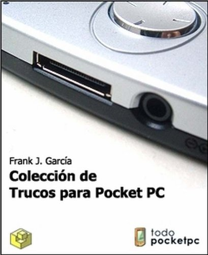 Coleccion de Trucos para Pocket PC por Frank J. Garcia