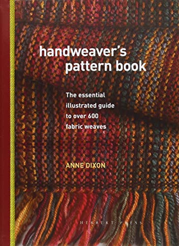 Handweaver's Pattern Book: The essential illustrated guide to over 600 fabric weaves por Anne Dixon