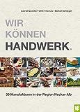 Wir können Handwerk. 33 Manufakturen in der Region Neckar-Alb