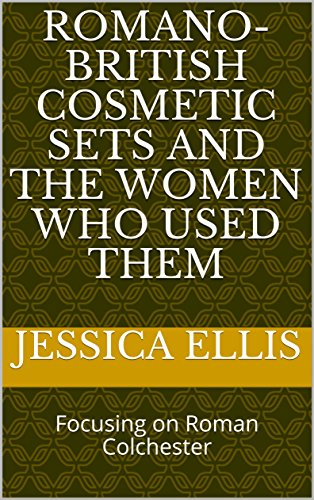 tic Sets and the Women Who Used Them: Focusing on Roman Colchester (English Edition) (Römisch Make Up)