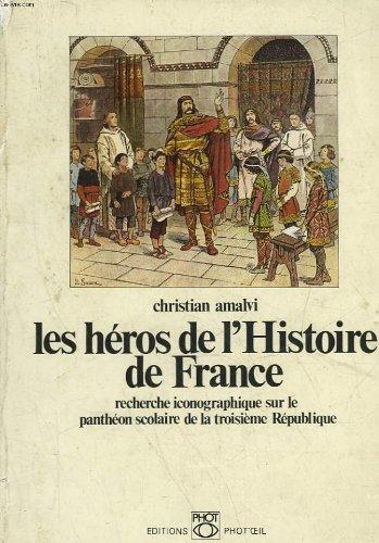 Les Héros de l'histoire de France : Recherche iconographique sur le panthéon scolaire de la Troisième République (Regard histoire)