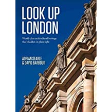 [(Look Up London : World-Class Architectural Heritage That's Hidden in Plain Sight)] [By (author) Adrian Searle ] published on (February, 2015)