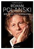 Roman Polanski: Der Blick der Verfolgten. Eine Biographie