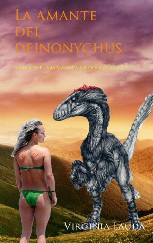 La amante del deinonychus (Dinoerotica - Porno de dinosaurios) (Amada por una manada de deinonychus nº 2) por Virginia Lauda