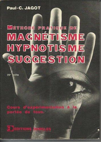 Methode pratique de magnetisme, hypnotisme, suggestion -Cours pratique d'experimentation a la portee de tous,. . .