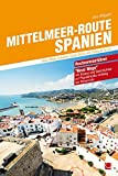 Mittelmeer-Route Spanien: Neue Wege zwischen Costa Brava und Costa de la Luz (Routenreiseführer) - Jens Wiegand