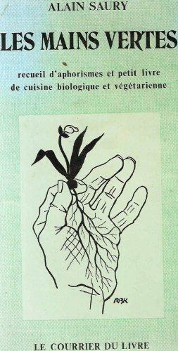 Les Mains vertes : Recueil d'aphorismes et petit livre de cuisine biologique et végétarienne