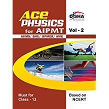 Ace Physics for AIPMT/AIIMS/BHU/JIPMER/AMU Medical Entrance Exam - Vol. 2 (Class XII)