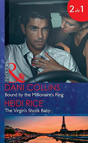 Bound By The Millionaire's Ring: Bound by the Millionaire's Ring (The Sauveterre Siblings, Book 3) / The Virgin's Shock Baby (One Night With Consequences, Book 34) (Mills & Boon Modern)