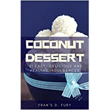 Coconut Dessert: 101 Easy, Delicious and Healthy Indulgences (English Edition)