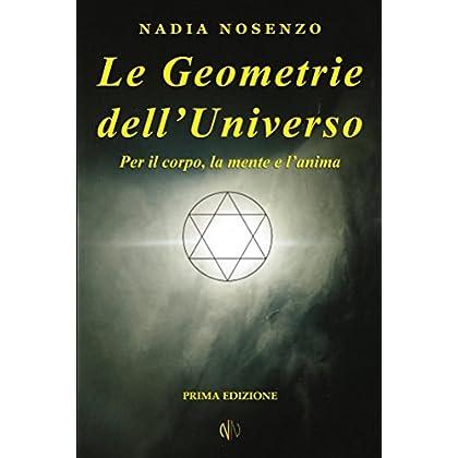 Le Geometrie Dell'universo: Per Il Corpo, La Mente E L'Anima