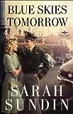 Blue Skies Tomorrow (Wings of Glory Book #3): A Novel
