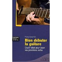 Bien débuter la guitare : L'outil idéal pour jouer vos premières notes