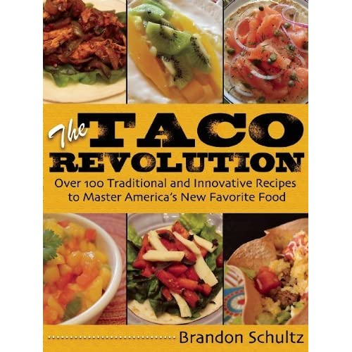 The Taco Bible: Over 100 Delicious Recipes for Stuffings, Seasonings, Sauces, Shells, and Sides! by Brandon Schultz (15-May-2014) Hardcover