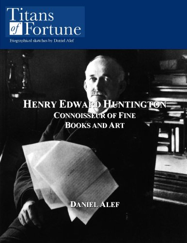Henry Edward Huntington: Connoisseur of Fine Books and Art (English Edition) -