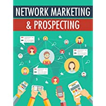 Network Marketing & Prospecting: The Ultimate Guide to Involve Cold Contacts Without Annoying Them and Become The Leader of Your Team
