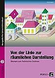 Von der Linie zur räumlichen Darstellung: Übungen zum Technischen Zeichnen (5. bis 10. Klasse) - Alfred Aigner