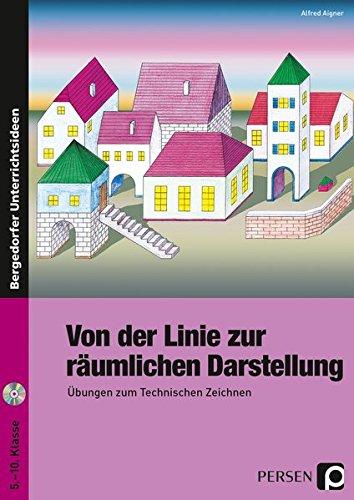 Von der Linie zur räumlichen Darstellung: Übungen zum Technischen Zeichnen (5. bis 10. Klasse)