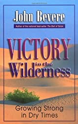 Victory in the Wilderness: Growing Strong in Dry Times by John Bevere (1997-09-01)
