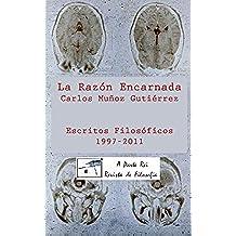 La Razón Encarnada: Escritos Filosóficos A Parte Rei (1997-2011)