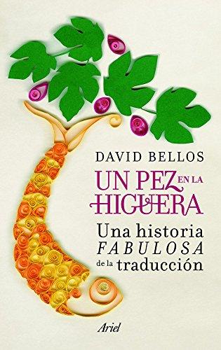 Un pez en la higuera: Una historia fabulosa de la traducción (Ariel) por David Bellos