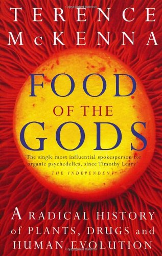 Food Of The Gods: The Search for the Original Tree of Knowledge: A Radical History of Plants, Drugs and Human Evolution por Terence McKenna