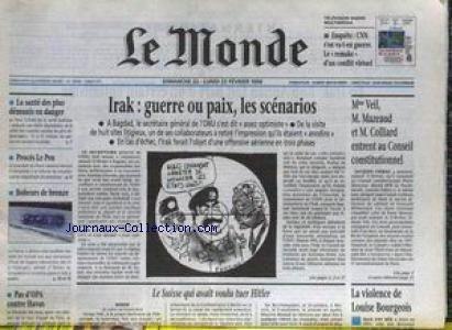 MONDE (LE) [No 16508] du 22/02/1998 - IRAK - GUERRE OU PAIX - MME VEIL - M. MAZEAUD ET M. COLLIARD ENTRENT AU CONSEIL CONSTITUTIONNEL - LA VIOLENCE DE LOUISE BOURGEOIS LA SUISSE QUI AVAIT VOULU TUER HITLER - PROCES LE PEN - LA SANTE DS PLUS DEMUNIS EN DANGER.