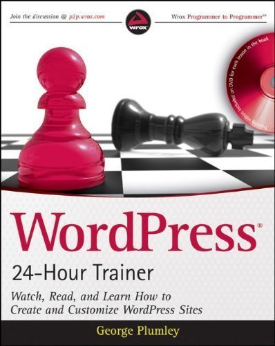 WordPress 24-Hour Trainer: Watch, Read, and Learn How to Create and Customize WordPress Sites 1st edition by Plumley, George (2009) Paperback