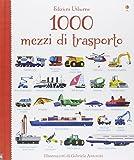1000 mezzi di trasporto. Libri per informarsi. Ediz. illustrata