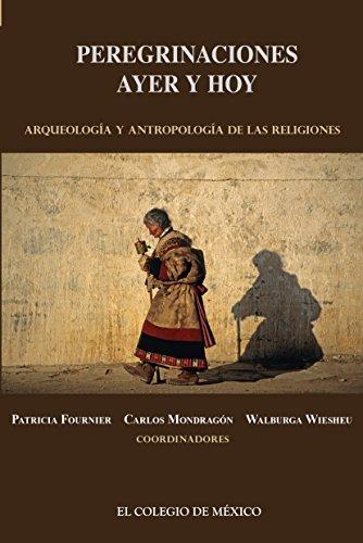 Peregrinaciones de ayer y hoy.  Arqueología y antropología de las religiones
