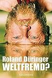 Roland Düringer ´Weltfremd?´ bestellen bei Amazon.de
