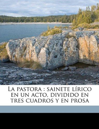 La pastora: sainete lírico en un acto, dividido en tres cuadros y en prosa