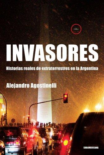 Invasores: Historias reales de extraterrestres en la Argentina por Alejandro Agostinelli