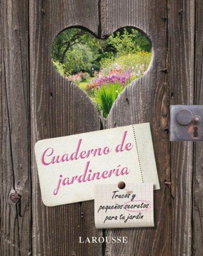 Cuaderno de jardineria (Larousse - Libros Ilustrados/ Prácticos - Ocio Y Naturaleza - Jardinería - Larousse De...)