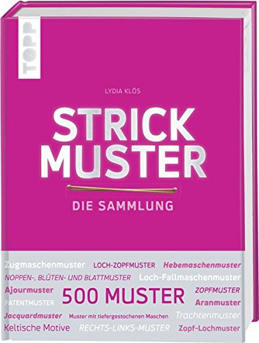 Strickmuster. Die Sammlung.: 500 Muster: Ajourmuster, Zopfmuster, Keltische Motive, Patentmuster uvm. Mit Silberfolie veredeltes Cover