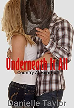 Underneath It All: Country at Heart #1 (Country At Heart Series) by [Taylor, Danielle]