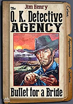 The O. K. Detective Agency 4: Bullet for a Bride (An O. K. Detective Agency Western) by [Henry, Jim, Rutherford, Derek]