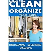 How To Clean and Organize Your House: The Ultimate DIY House Hack Guide for: Speed Cleaning, De-cluttering, Organizing - Learn How to Save Money and Simplify Your Life by sam siv (2014-09-02)