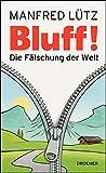 BLUFF!: Die Fälschung der Welt - Manfred Lütz