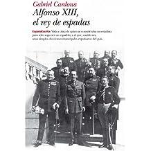 Alfonso XIII, el rey de espadas (España Escrita)