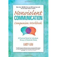 Nonviolent Communication Companion Workbook: A Practical Guide for Individual, Group, or Classroom Study (Nonviolent Communication Guides) by Leu, Lucy (2003) Paperback