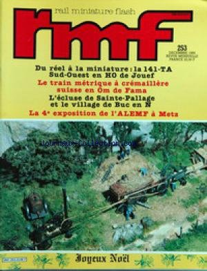 RAIL MINIATURE FLASH [No 253] du 01/12/1984 - DU REEL A LA MINIATURE - LA 141- TA SUD-OUEST EN HO DE JOUEF - LE TRAIN METRIQUE A CREMAILLERE SUISSE EN OM DE FAMA - L'ECLUSE DE SAINTE-PALLAGE ET LE VILLAGE DE BUC EN N - LA 4EME EXPOSITION DE L'ALEMF A