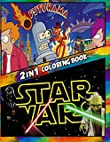 2 in 1 Coloring Book Futurama and Star Wars: Best Coloring Book for Children and Adults, Set 2 in 1 Coloring Book, Easy and Exciting Drawings of Your Loved Characters and Cartoons