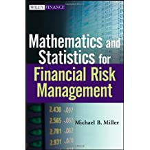 Mathematics and Statistics for Financial Risk Management by Michael B. Miller (2012-03-06)